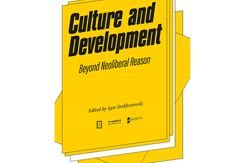 Check out the new publication coordinated by Igor Stokfiszewski 'Culture and Development: Beyond neoliberal reason'